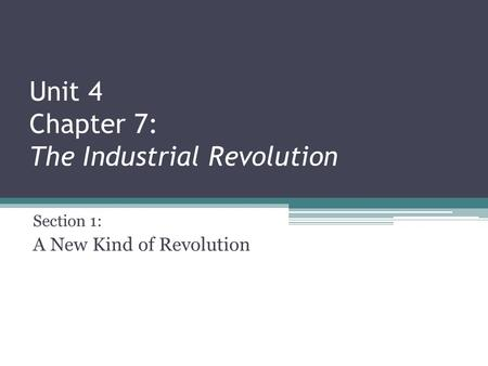 Unit 4 Chapter 7: The Industrial Revolution Section 1: A New Kind of Revolution.
