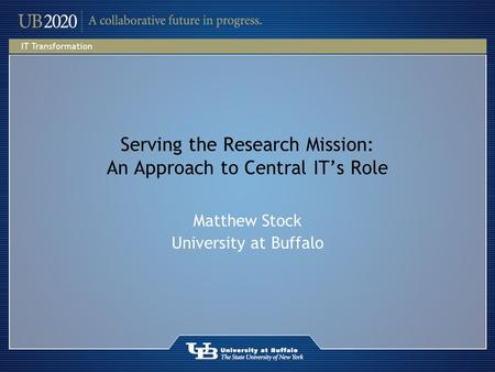 Serving the Research Mission: An Approach to Central IT's Role Matthew Stock University at Buffalo.