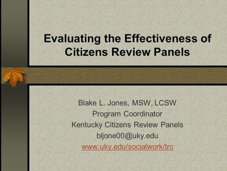 Evaluating the Effectiveness of Citizens Review Panels Blake L. Jones, MSW, LCSW Program Coordinator Kentucky Citizens Review Panels