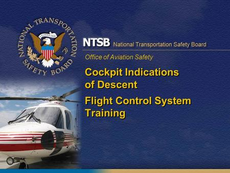 Office of Aviation Safety Cockpit Indications of Descent Flight Control System Training.
