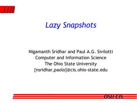 OSU CIS Lazy Snapshots Nigamanth Sridhar and Paul A.G. Sivilotti Computer and Information Science The Ohio State University