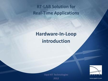 3/20/091 RT-LAB Solution for Real-Time Applications Hardware-In-Loop introduction Opal-RT Technologies 2012.