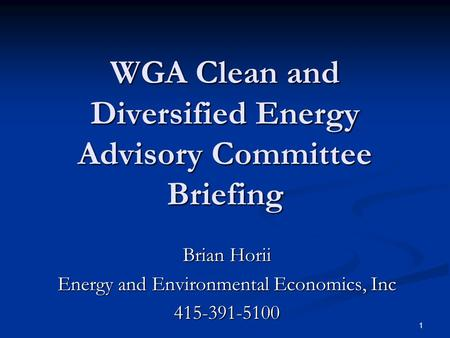 1 WGA Clean and Diversified Energy Advisory Committee Briefing Brian Horii Energy and Environmental Economics, Inc 415-391-5100.