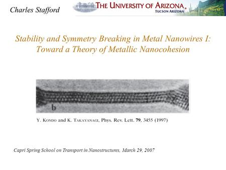 Stability and Symmetry Breaking in Metal Nanowires I: Toward a Theory of Metallic Nanocohesion Capri Spring School on Transport in Nanostructures, March.