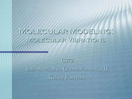 Molecular Modeling: Molecular Vibrations C372 Introduction to Cheminformatics II Kelsey Forsythe.