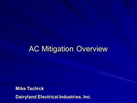 AC Mitigation Overview Mike Tachick Dairyland Electrical Industries, Inc.