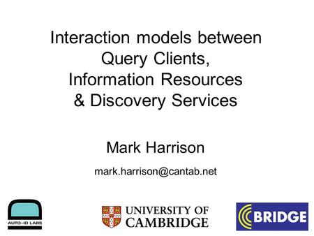 Interaction models between Query Clients, Information Resources & Discovery Services Mark Harrison