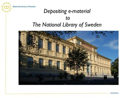 Www.kb.se Depositing e-material to The National Library of Sweden.