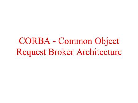 CORBA - Common Object Request Broker Architecture.