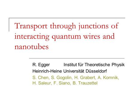 Transport through junctions of interacting quantum wires and nanotubes R. Egger Institut für Theoretische Physik Heinrich-Heine Universität Düsseldorf.