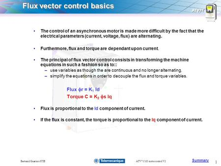 Summary ATV71 1 Bertrand Guarinos STIEATV71 M3 motor control V2 Flux vector control basics The control of an asynchronous motor is made more difficult.