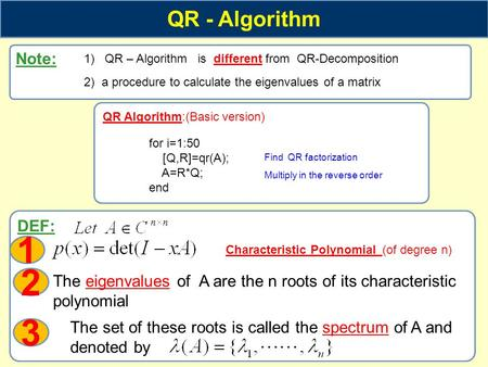 DEF: Characteristic Polynomial (of degree n) QR - Algorithm Note: 1) QR – Algorithm is different from QR-Decomposition 2) a procedure to calculate the.