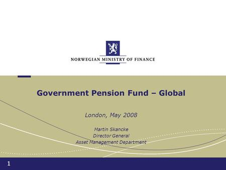 1 Government Pension Fund – Global London, May 2008 Martin Skancke Director General Asset Management Department.