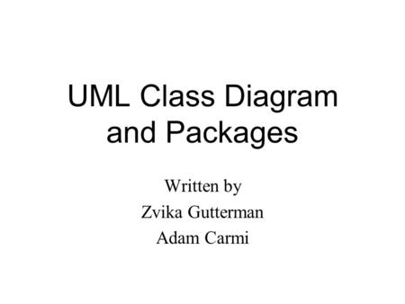 UML Class Diagram and Packages Written by Zvika Gutterman Adam Carmi.