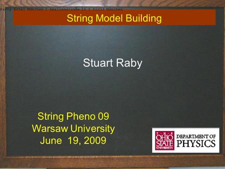 Title of talk1 String Model Building Stuart Raby String Pheno 09 Warsaw University June 19, 2009 Savoy Hotel M ü nchen I Amalienstra ß e 25 I 80333 M ü.