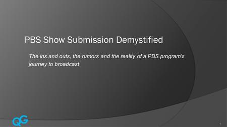 Q G 1 The ins and outs, the rumors and the reality of a PBS program's journey to broadcast.