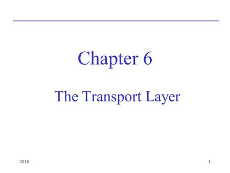 Chapter 6 The Transport Layer 2010.