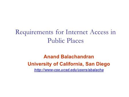 Requirements for Internet Access in Public Places Anand Balachandran University of California, San Diego