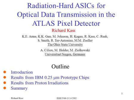 Richard Kass IEEE NSS 11/14/2002 1 Richard Kass Radiation-Hard ASICs for Optical Data Transmission in the ATLAS Pixel Detector K.E. Arms, K.K. Gan, M.