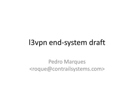 L3vpn end-system draft Pedro Marques. Overview Defines a mechanism to associate an end- system virtual interface to an L3VPN. – Co-located forwarder: