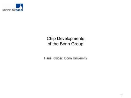 Chip Developments of the Bonn Group Hans Krüger, Bonn University -1-