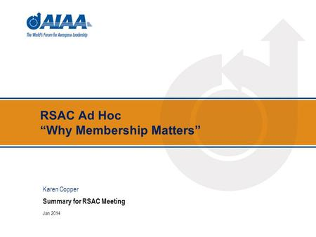 "RSAC Ad Hoc ""Why Membership Matters"" Summary for RSAC Meeting Jan 2014 Karen Copper."