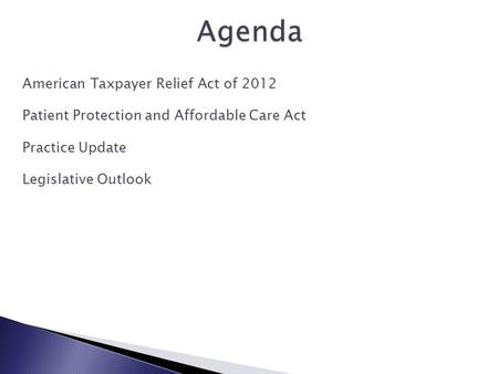 American Taxpayer Relief Act of 2012 Patient Protection and Affordable Care Act Practice Update Legislative Outlook.
