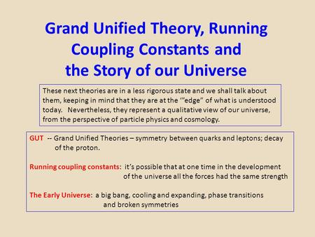 Grand Unified Theory, Running Coupling Constants and the Story of our Universe These next theories are in a less rigorous state and we shall talk about.