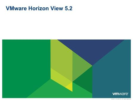 © 2011 VMware Inc. All rights reserved VMware Horizon View 5.2.