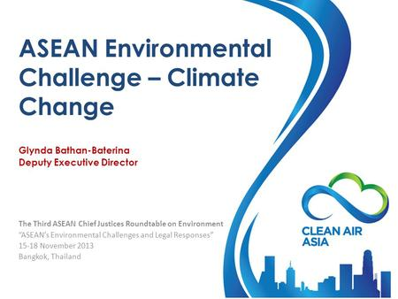 ASEAN Environmental Challenge – Climate Change Glynda Bathan-Baterina Deputy Executive Director The Third ASEAN Chief Justices Roundtable on Environment.