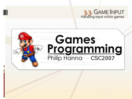 3.3. G AME I NPUT Handling input within games. In lecture exploration of answers to frequently asked student questions.