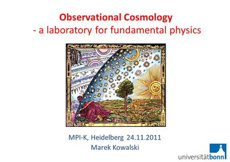 Observational Cosmology - a laboratory for fundamental physics MPI-K, Heidelberg 24.11.2011 Marek Kowalski.