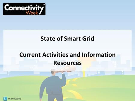 #ConnWeek State of Smart Grid Current Activities and Information Resources.