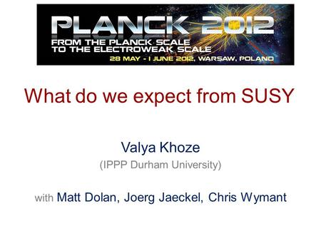 Valya Khoze (IPPP Durham University) with Matt Dolan, Joerg Jaeckel, Chris Wymant What do we expect from SUSY.