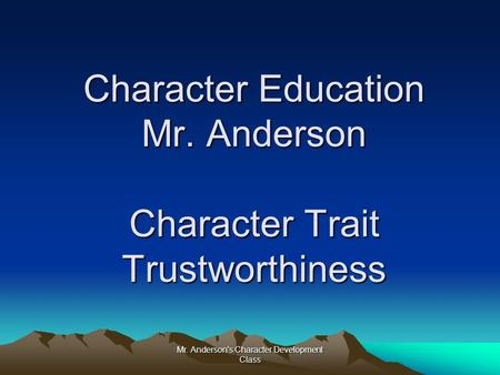 Character Education Mr. Anderson Character Trait Trustworthiness