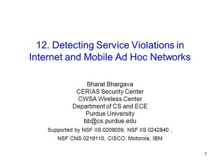 1 12. Detecting Service Violations in Internet and Mobile Ad Hoc <strong>Networks</strong> Bharat Bhargava CERIAS Security Center CWSA Wireless Center Department of CS.