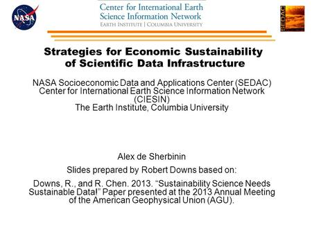 Strategies for Economic Sustainability of Scientific Data Infrastructure NASA Socioeconomic Data and Applications Center (SEDAC) Center for International.
