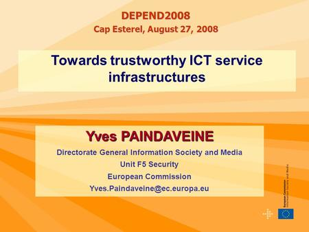 Towards trustworthy ICT service infrastructures Yves PAINDAVEINE Directorate General Information Society and Media Unit F5 Security European Commission.