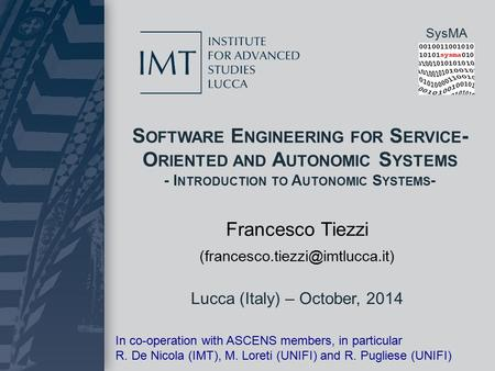 SysMA S OFTWARE E NGINEERING FOR S ERVICE - O RIENTED AND A UTONOMIC S YSTEMS - I NTRODUCTION TO A UTONOMIC S YSTEMS - Lucca (Italy) – October, 2014 Francesco.