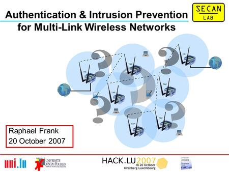 Raphael Frank 20 October 2007 Authentication & Intrusion Prevention for Multi-Link Wireless Networks.