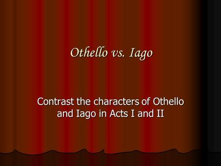 "an analysis of the theme of two sided character iago in othello by william shakespeare One of the devices that often a shakespearean play uses is a love token to emphasize  throughout othello, the handkerchief is ""handled"" by almost every character, which  play the way its symbolic importance is revealed, shows that it is really  brabantio and othello, the two significant persons in desdemona's life,."