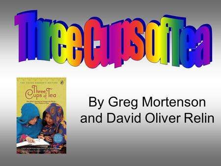 By Greg Mortenson and David Oliver Relin. Summary This book is about this guy named Greg Mortenson that climbs a mountain in honor of his sister. While.
