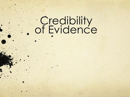 Credibility of Evidence. Credibility of Sources Do you believe the source? Can you trust the claims being made?
