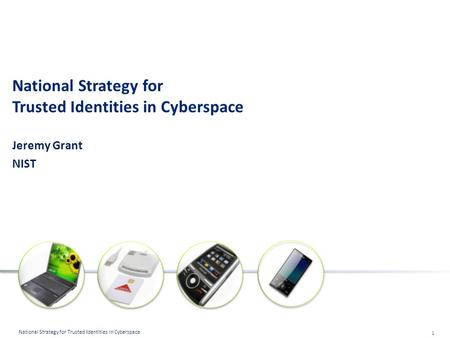 1 National Strategy for Trusted Identities in Cyberspace National Strategy for Trusted Identities in Cyberspace Jeremy Grant NIST.