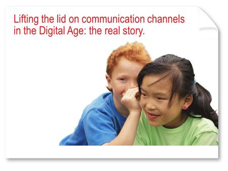 Lifting the lid on communication channels in the Digital Age: the real story.
