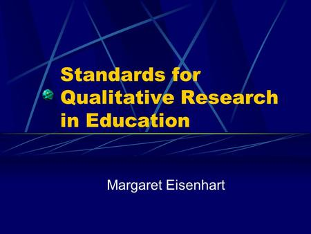 Standards for Qualitative Research in Education Margaret Eisenhart.