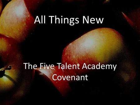 All Things New The Five Talent Academy Covenant. Parable of the Talents Matthew 25 14 ' For it is as if a man, going on a journey, summoned his slaves.