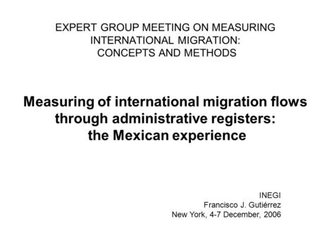 EXPERT GROUP MEETING ON MEASURING INTERNATIONAL MIGRATION: CONCEPTS AND METHODS Measuring of international migration flows through administrative registers: