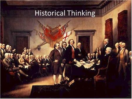 Historical Thinking. What is History? History is an account of the past. Accounts/narratives differ depending on one's perspective. We rely on evidence.