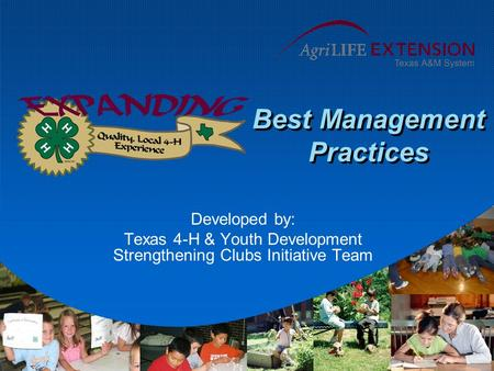 Best Management Practices Developed by: Texas 4-H & Youth Development Strengthening Clubs Initiative Team.